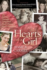 The Hearts of a Girl - The Journey Through Congenital Heart Disease and Heart Transplant ebook by Jessica Carmel,Ethan Austin,Desiree Vargas Wrigley