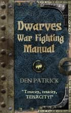 Dwarves War-Fighting Manual ebook by Den Patrick
