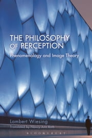 The Philosophy of Perception - Phenomenology and Image Theory ebook by Lambert Wiesing