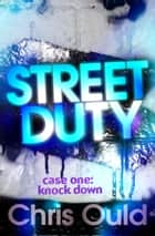 Street Duty, Case One: Knock Down: Street Duty (Book 1) ebook by Chris Ould