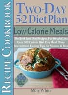 Two-Day 5:2 Diet Plan Low Calorie Meals Recipe Cookbook The Best Fast Diet Recipes For Weight Loss Easy 500 Calorie Diet Day Meal Plans - Two-Day 5:2 Diet Plan, #6 ebook by Milly White