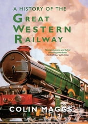 GWR - A History of the Great Western Railway ebook by Colin Maggs