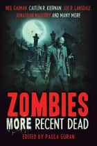Zombies: More Recent Dead ebook by Paula Guran