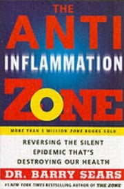 The Anti-Inflammation Zone - Reversing the Silent Epidemic That's Destroying Our Health ebook by Barry Sears