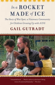 In a Rocket Made of Ice - Among the Children of Wat Opot ebook by Gail Gutradt