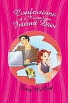 Confessions of a Compulsive Internet Dater ebook by Troy McCoy