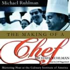 The Making of a Chef - Mastering Heat at the Culinary Institute audiobook by Michael Ruhlman