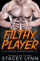 Filthy Player ebook by Stacey Lynn