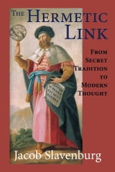 The Hermetic Link - From Secret Tradition to Modern Thought ebook by Slavenburg, Jacob