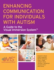 Enhancing Communication for Individuals with Autism - A Guide to the Visual Immersion System ebook by Howard C. Shane, Ph.D.,Emily Laubscher, M.S., CCC-SLP,Ralf W. Schlosser, Ph.D.,Holly L. Fadie, M.S., CCC-SLP,James F. Sorce, Ph.D.,Jennifer S. Abramson, M.S., CCC-SLP,Suzanne Flynn, Ph.D., CCC-SLP,Kara Corley, M.S., CCC-SLP