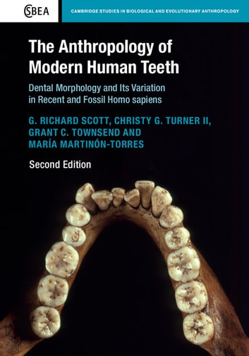 The Anthropology of Modern Human Teeth - Dental Morphology and Its Variation in Recent and Fossil Homo sapien ebook by G. Richard Scott,Christy G. Turner II,Grant C. Townsend,María Martinón-Torres