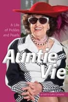 Auntie Vie - A Life of Pickles and Pearls ebook by Cathy Converse, Adam Sawatsky