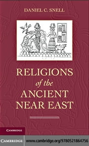 Religions of the Ancient Near East ebook by Snell, Daniel C.