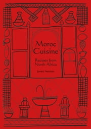 Moroccan Cookbook: Moroc Cuisine ebook by James Newton