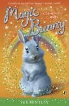 Magic Bunny: Classroom Capers - Classroom Capers ebook by Sue Bentley