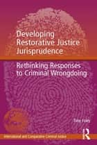 Developing Restorative Justice Jurisprudence ebook by Tony Foley
