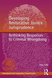 Developing Restorative Justice Jurisprudence - Rethinking Responses to Criminal Wrongdoing ebook by Tony Foley