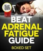 Adrenal Fatigue Cure Guide (Beat Chronic fatigue) - Restoring your Hormones and Controling Thyroidism ebook by Speedy Publishing