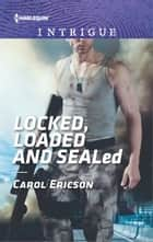 Locked, Loaded and SEALed ebook door Carol Ericson