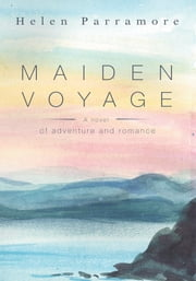 Maiden Voyage - A novel of adventure and romance ebook by Helen Parramore