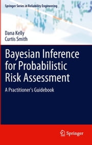 Bayesian Inference for Probabilistic Risk Assessment - A Practitioner's Guidebook ebook by Dana Kelly,Curtis Smith