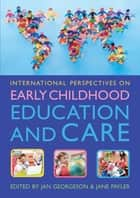 International Perspectives On Early Childhood Education And Care eBook by Jan Georgeson