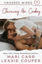 Claiming Her Cowboy - Crossed Wires, #2 ebook by Mari Carr, Lexxie Couper