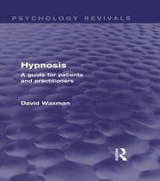 Hypnosis (Psychology Revivals) - A Guide for Patients and Practitioners ebook by David Waxman