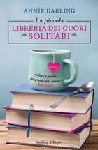 La piccola libreria dei cuori solitari ebook by Annie Darling