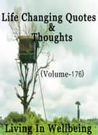 Life Changing Quotes & Thoughts (Volume 176) - Motivational & Inspirational Quotes ebook by Dr.Purushothaman Kollam
