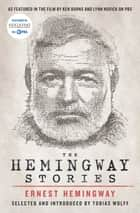 The Hemingway Stories - As featured in the film by Ken Burns and Lynn Novick on PBS ebook by Ernest Hemingway, Tobias Wolff