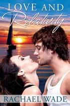 Love and Relativity ebook by Rachael Wade