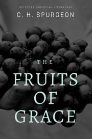 The Fruits of Grace ebook by C.H. Spurgeon