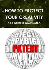 How to Protect Your Creativity ebook by Ade Asefeso MCIPS MBA