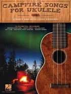 Campfire Songs for Ukulele - Strum & Sing with Family & Friends ebook by Hal Leonard Corp.