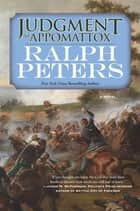 Judgment at Appomattox - A Novel ebook by Ralph Peters