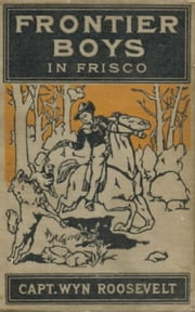 Frontier Boys in Frisco eBook by Roosevelt, Wyn