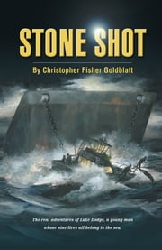 Stone Shot - The Real Adventures of Luke Dodge, a Young Man Whose Nine Lives All Belong to the Sea ebook by Christopher Goldblatt