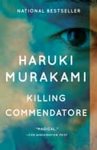 Killing Commendatore - A novel eBook by Haruki Murakami