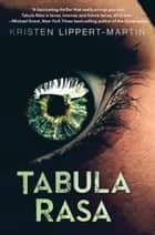 Tabula Rasa ebook by Kristen  Lippert-Martin