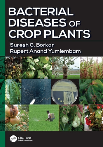 Bacterial Diseases of Crop Plants ebook by Suresh G. Borkar,Rupert Anand Yumlembam