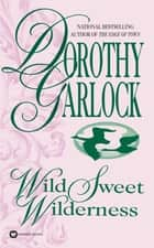 Wild Sweet Wilderness ebook by Dorothy Garlock
