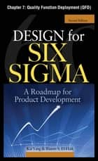 Design for Six Sigma, Chapter 7 - Quality Function Deployment (QFD) ebook by Kai Yang, Basem S. EI-Haik