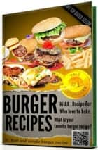 #-->> BURGER RECIPES – Best and simple burger recipe, If you need a simple burger recipe...? <<--# - Your best HOMEMADE burger recipes (with nice pictures!!). ebook by Burger recipes