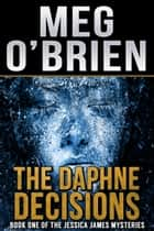 The Daphne Decisions ebook by Meg O'Brien