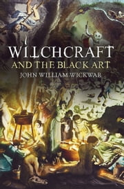 Witchcraft and the Black Art ebook by John William Wickwar