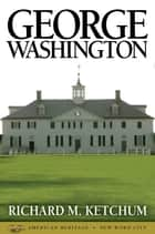 George Washington ebook by Richard M. Ketchum