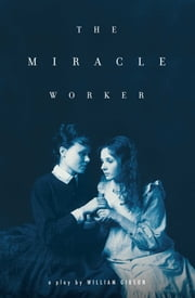 The Miracle Worker ebook by William Gibson