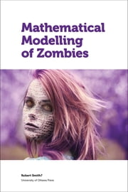 Mathematical Modelling of Zombies ebook by Robert Smith?,Andrew Cartmel