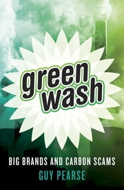 Greenwash - Big Brands and Carbon Scams ebook by Guy Pearse